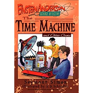 The Time Machine: And Other Cases (Einstein Anderson, Science Detective) Seymour Simon and S. D. Schindler