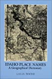 Idaho Place Names: A Geographical Dictionary
