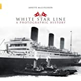 White Star Line: A Photographic History