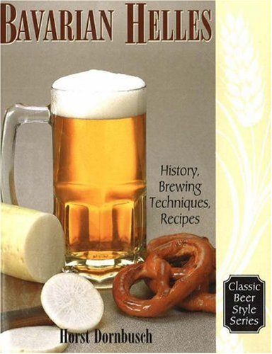 Bavarian Lager Beerhall Helles History Brewing Techniques Recipes Classic Beer Style093738187X : image