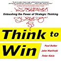 Think to Win: Unleashing the Power of Strategic Thinking Audiobook by Paul Butler Narrated by Jim Tedder
