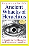 Roger Von Oech's Ancient Whacks of Heraclitus: A Creativity Tool Based on the Epigrams of Heraclitus (1572811080) by Roger Von Oech