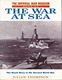 Julian Thompson Imperial War Museum Book of the War at Sea: The Royal Navy in the Second World War