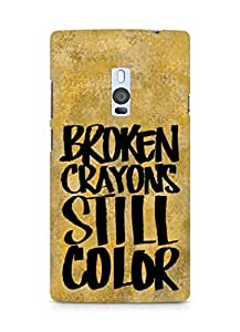 AMEZ broken crayons still colour Back Cover For OnePlus Two