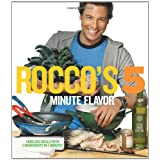 Rocco's Five Minute Flavor: Fabulous Meals with 5 Ingredients in 5 Minutes ~ Rocco DiSpirito
