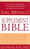 Earl Mindell's Supplement Bible: A Comprehensive Guide to Hundreds of NEW Natural Products that Will Help You Live Longer, Look Better, Stay Heathier, Improve Strength and Vitality, and Much More!