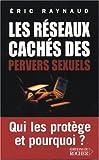 echange, troc Eric Raynaud - Les Réseaux cachés des pervers sexuels