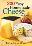 Search : 200 Easy Homemade Cheese Recipes: From Cheddar and Brie to Butter and Yogurt