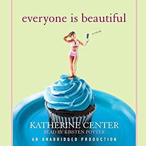 Everyone Is Beautiful: A Novel | [Katherine Center]
