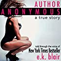 Author Anonymous: A True Story Audiobook by E. K. Blair Narrated by Elena Wolfe