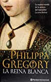 Philippa Gregory La reina blanca / The White Queen