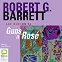 Guns 'N' Rosè (       UNABRIDGED) by Robert G. Barrett Narrated by Dino Marnika
