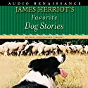 James Herriot's Favorite Dog Stories (       UNABRIDGED) by James Herriot Narrated by Christopher Timothy
