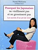 Pourquoi les Japonaises ne vieillissent pas et ne grossissent pas ? : Les secrets d'un art de vivre (Ancien prix Editeur: 18.5 Euros )
