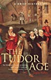 A Brief History of the Tudor Age (Brief Histories)