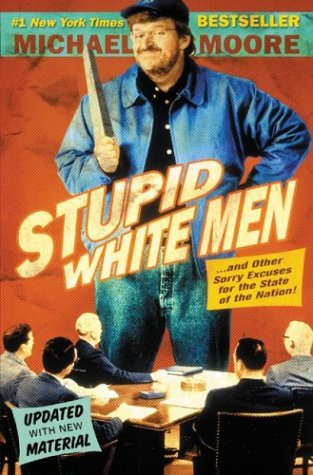 Stupid White Men: ...And Other Sorry Excuses for the State of the Nation!, Michael Moore