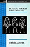 img - for Defining Females: The Nature of Women in Society (Cross Cultural Perspectives on Women) book / textbook / text book