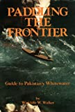 Paddling The Frontier (Guide to Pakistan