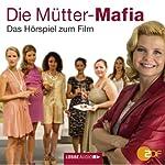Die Mütter-Mafia: Das Hörspiel zum ZDF-Fernsehfilm   Kerstin Gier