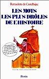 echange, troc Bernadette de Castelbajac - Les mots les plus drôles de l'histoire