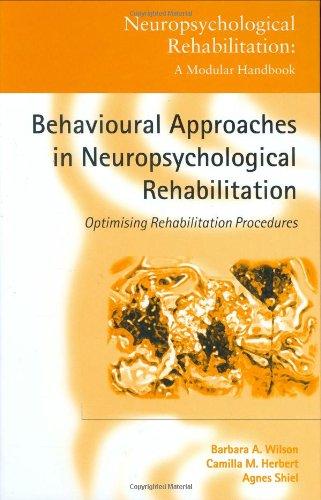 Behavioural Approaches in  Neuropsychological Rehabilitation: Optimising Rehabilitation Procedures (Neuropsychological R