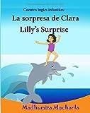 Cuentos ingles infantiles: La sorpresa de Clara. Lilly's Surprise: Edicion Bilingue (Espanol - Ingles), bilingue espanol ingles,ingles ninos, cuentos ... 20 (Libros infantiles: Edicin bilinge)