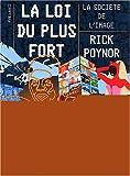 echange, troc Rick Poynor - La loi du plus fort. La societé de l'image