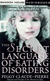 img - for The Secret Language of Eating Disorders: The Revolutionary New Approach to Understanding and Curing Anorexia and Bulimia book / textbook / text book