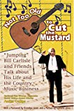 Not Too Old to Cut the Mustard: Jumping Bill Carlisle and Friends Talk about His Life and the Country Music Business