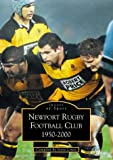 Newport Rugby Football Club 1950-2000 (Archive Photographs: Images of Sport)