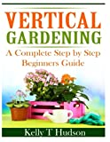 img - for Vertical Gardening: A Complete Step By Step Guide for Beginners book / textbook / text book