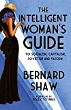 The Intelligent Womans Guide: To Socialism, Capitalism, Sovietism and Fascism
