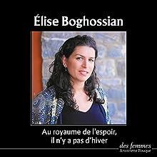 Au royaume de l'espoir, il n'y a pas d'hiver | Livre audio Auteur(s) : Élise Boghossian Narrateur(s) : Élise Boghossian