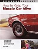 img - for How to Keep Your Muscle Car Alive (Motorbooks Workshop) book / textbook / text book