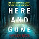Here and Gone Audiobook by Haylen Beck Narrated by To Be Announced