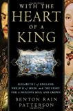 img - for With the Heart of a King: Elizabeth I of England, Philip II of Spain, and the Fight for a Nation's Soul and Crown book / textbook / text book