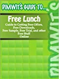 Dimwit's Guide to Free Lunch: Guide to Getting Free Offers, Free Downloads, Free Sample, Free Trial, and other Free Stuff Online (Dimwit's Guide to…)