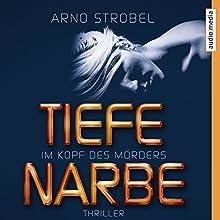 Im Kopf des Mörders: Tiefe Narbe (Oberkommissar Max Bischoff 1) Hörbuch von Arno Strobel Gesprochen von: Götz Otto