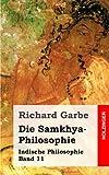 img - for Die Samkhya-Philosophie: Indische Philosophie Band 11 by Richard Garbe (2013-04-04) book / textbook / text book