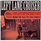 Bring Yo' Ass To The Tablepar Left Lane Cruiser