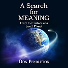 A Search for Meaning: From the Surface of a Small Planet (       UNABRIDGED) by Don Pendleton Narrated by Tim Danko