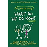 What Do We Do Now?: Keith and the Girl's Smart Answers to Your Stupid Relationship Questionsby Keith Malley