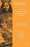 img - for The Communicative Construction of Europe: Cultures of Political Discourse, Public Sphere, and the Euro Crisis (Transformations of the State) book / textbook / text book