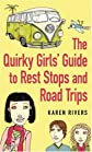 The Quirky Girls' Guide to Rest Stops and Road Trips