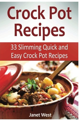 Crock Pot Recipes: 33 Slimming Quick and Easy Crock Pot Recipes (crock pot, crock pot recipes, crock pot chicken) (Chicken West compare prices)