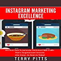 Instagram Marketing Excellence: Discover How to Generate Unlimited Free Traffic That's Targeted and Converts Like Crazy Audiobook by Terry Pitts Narrated by James Young
