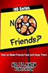 NO Friends?: How to Make Friends Fast...