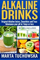 Alkaline Drinks: Original Alkaline Smoothies, Juices and Teas- Rebalance your pH in 7 Days or Less: Volume 5 (The Alkaline Diet Lifestyle)