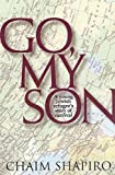 img - for Go My Son: A Young Jewish Refugee's Story of Survival First edition by Chaim Shapiro (1989) Hardcover book / textbook / text book