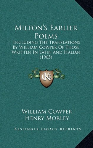 Milton's Earlier Poems: Including the Translations by William Cowper of Those Written in Latin and Italian (1905)